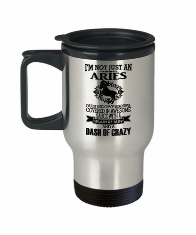 I'm Not Just An Aries 14 oz Stainless Steel HOT COLD Travel Mug Gift by HaZZard Clothing and Our World Mall