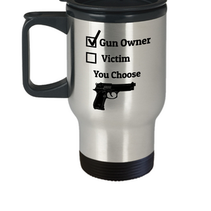 Gun Owner Victim You Choose Travel Mug