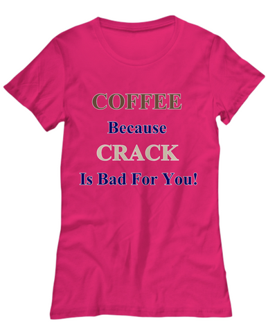 COFFEE Because CRACK Is Bad For You TShirt