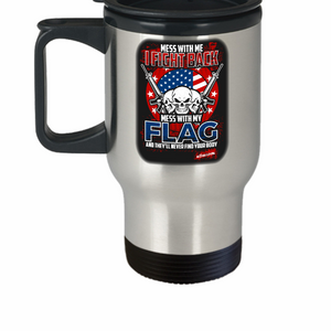 Mess With Me I Fight Back Mess With My Flag And They'll Never Find Your Body 14 oz Stainless Steel  HOT COLD Travel Mug Gift by U.S. Patriot Shop and Our World Mall