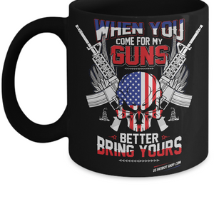 When You Come For My Guns 2 - Patriot Coffee Mug