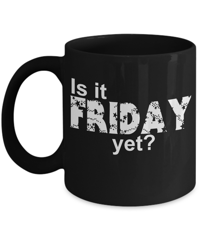 Is it Friday yet? Coffee Tea Mug