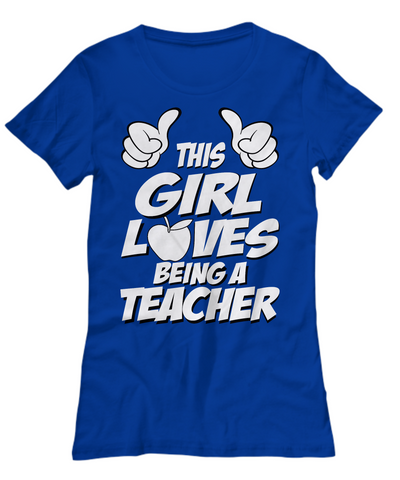 This Girl Loves Being A Teacher Womans Tee!