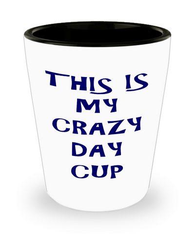 Crazy Day Cup Shot Glass