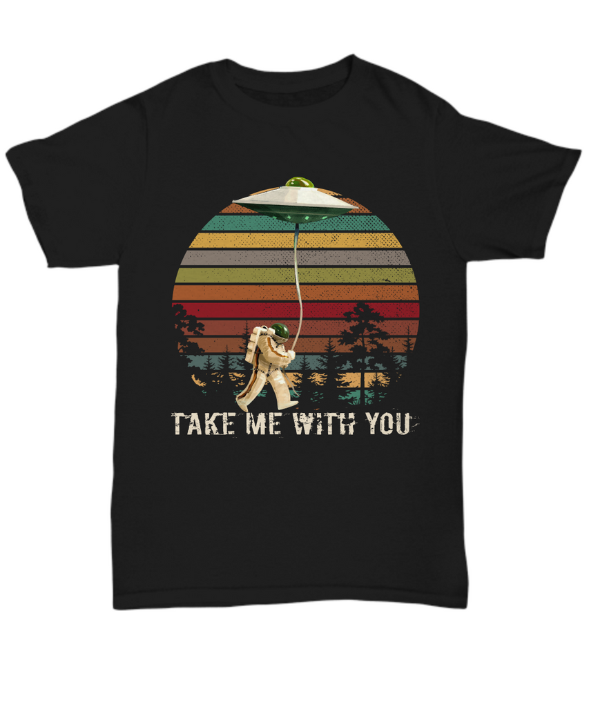 Take Me With You UFO Unisex Tee Shirt