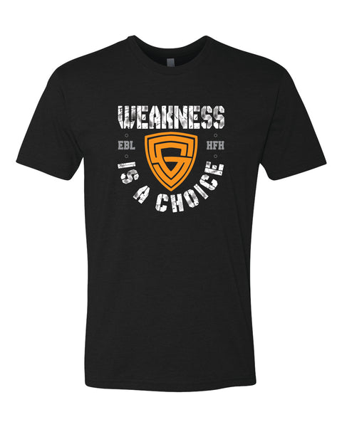WEAKNESS IS A CHOICE Tee & Womens Tank