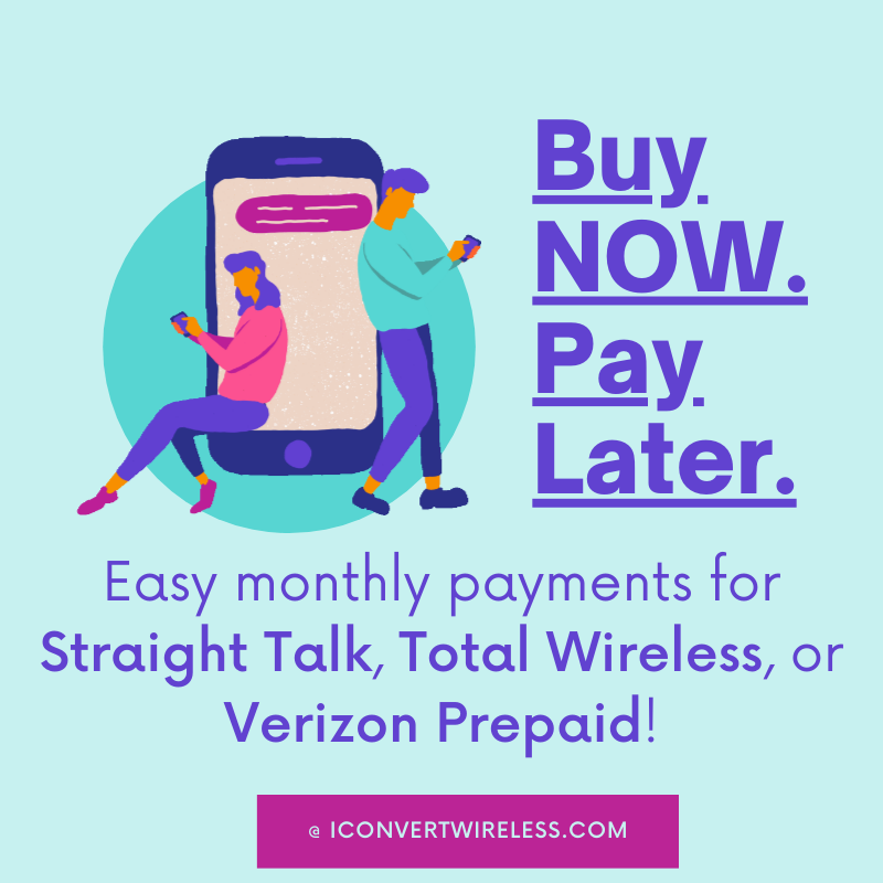 Buy NOW. Pay Later~ Options for Straight Talk, Total Wireless, Pageplus and Verizon Prepaid