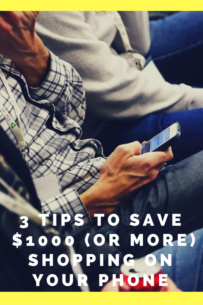3 Tips to Save $1000 (or more) Shopping on Your Phone!