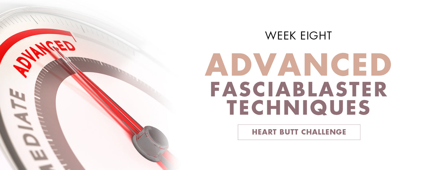 Heart Butt Challenge - Week 8, Advanced FasciaBlaster Techniques
