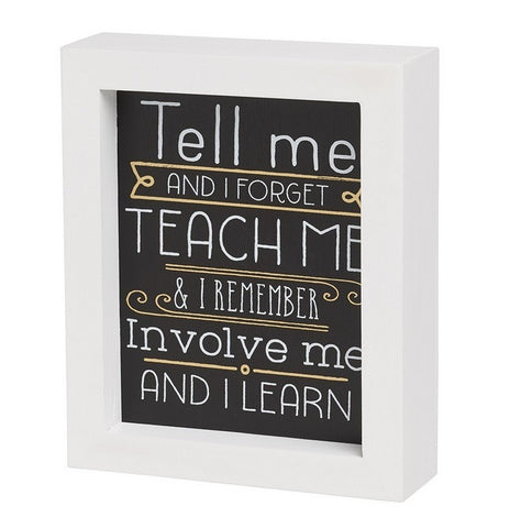 Tell Me Teach Me Framed Sign