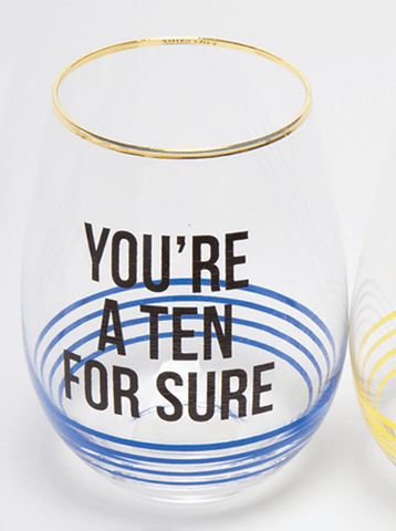 Stemless Wine Glass - You're A Ten For Sure