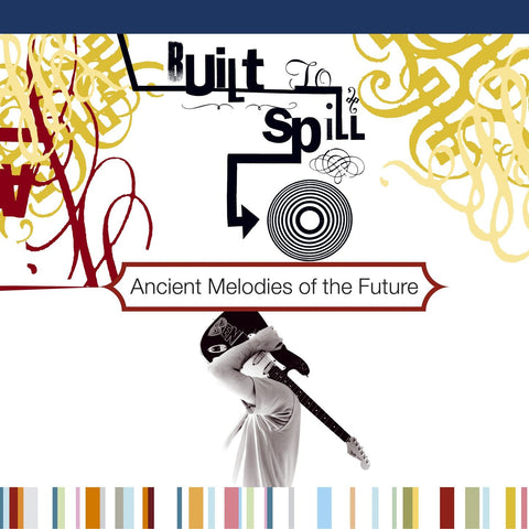 Built to Spill | Ancient Melodies of the Future [Import] | 180g Vinyl 2LP