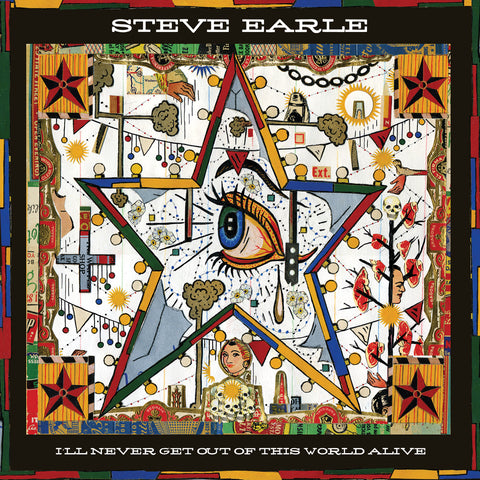 Steve Earle | I'll Never Get Out of This World Alive | Vinyl LP