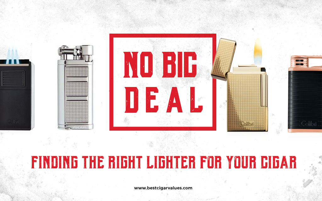 No Bic Deal: Finding the Right Lighter for Your Cigar