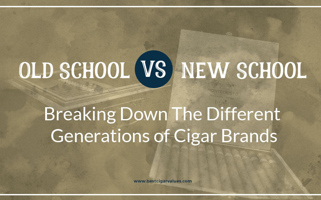 Best Cigar Values: Old School vs New School: Breaking Down The Different Generations of Cigar Brands