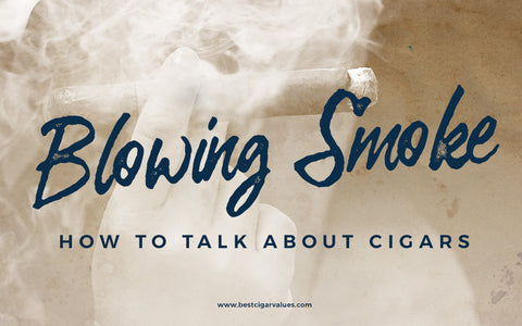 Blowing Smoke: How to Talk About Cigars