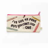 Ive Got 99 Pens  |  Pencil Pouch