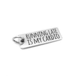 Running Late is My Cardio Stainless Steel Charm