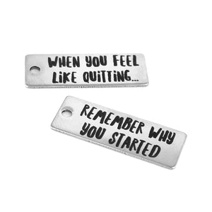 When You Feel Like Quitting, Remember Why You Started Stainless Steel Charm