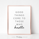 Good Things Come To Those Who Hustle, Motivational, Wall Art Decor, Free Printable, White - Printjoy