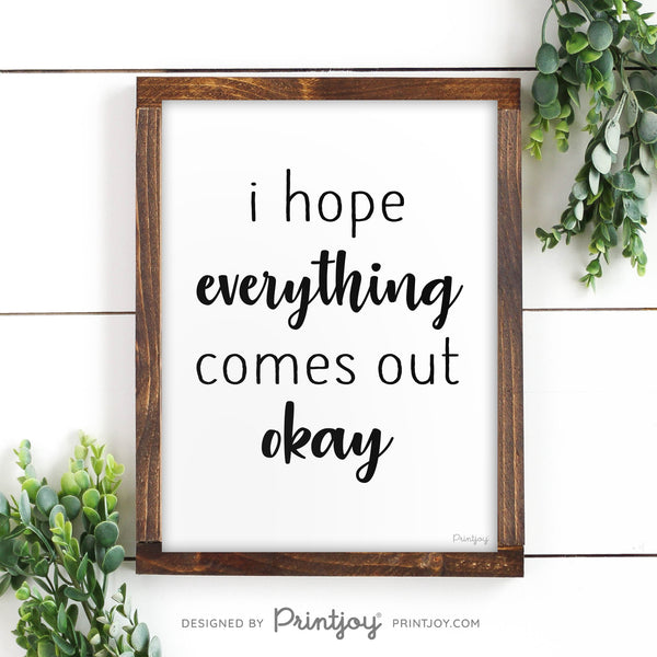 I Hope Everything Comes Out Okay • Funny Bathroom Sign • Wall Art • Free Printable Download - Printjoy
