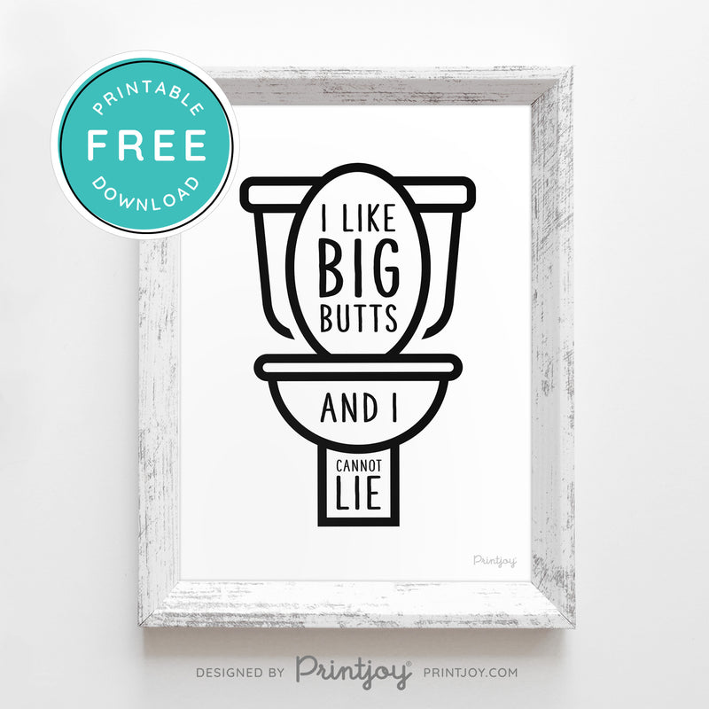 I Like Big Butts And I Cannot Lie • Funny Bathroom Decor • Wall Art • Free Printable Download - Printjoy