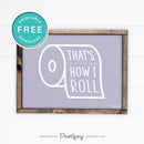 That's How I Roll • Funny Bathroom Sign • Rustic Modern Farmhouse • Gray • Wall Art Decor • Free Printable Download - Printjoy