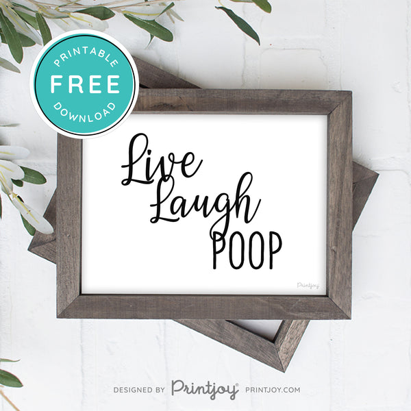 Live Laugh Poop • Funny Bathroom Decor • Modern Farmhouse • Wall Art • Free Printable Download - Printjoy