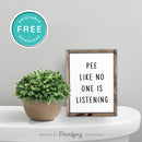 Pee Like No One Is Listening • Funny Bathroom Sign • Modern Farmhouse Decor • Wall Art • Free Printable Download - Printjoy