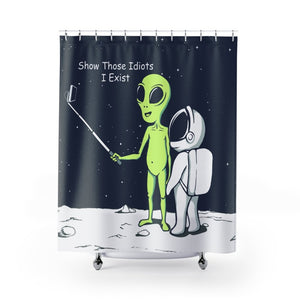 Alien Show Those Idiots I Exist Shower Curtains