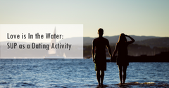 Love is In the Water: SUP as a Dating Activity