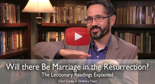 Will there be Marriage in the Resurrection?: Mass Readings Explained (32nd Sunday in Ordinary Time Year C)
