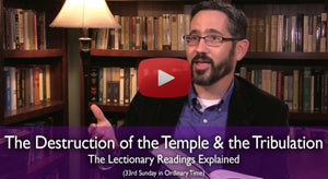 The Destruction of the Temple & the Tribulation: Mass Readings Explained (33rd Sunday in Ordinary Time Year C)