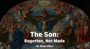 The Son: Begotten, Not Made