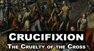 Crucifixion - The Cruelty of the Cross