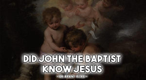 Did John the Baptist Know Jesus?