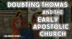 Doubting Thomas and the Activity of the Early Apostolic Church