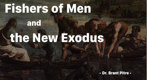 Fishers of Men and the New Exodus