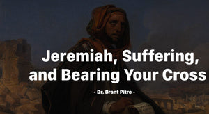 Jeremiah, Suffering, and Bearing Your Cross