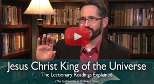 Jesus Christ King of the Universe: Mass Readings Explained (Last Sunday in Ordinary Time Year C)
