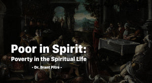 Poor in Spirit: Poverty in the Spiritual Life