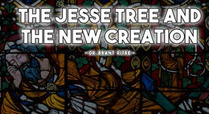 The Jesse Tree and the New Creation