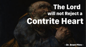 The Lord will not Reject a Contrite Heart