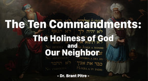 The Ten Commandments: The Holiness of God and Our Neighbor