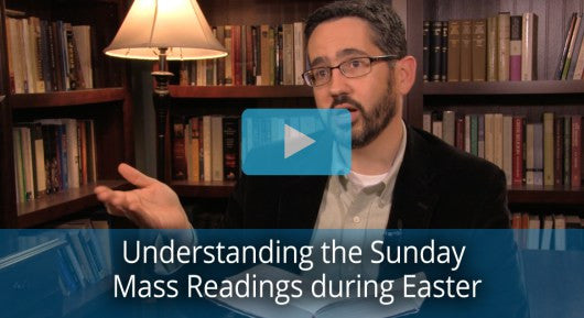 Understanding the Sunday Mass Readings during Easter