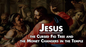 Why Did Jesus Curse the Fig Tree and Cleanse the Temple of the Money Changers