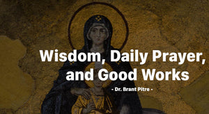 Wisdom, Daily Prayer and Good Works