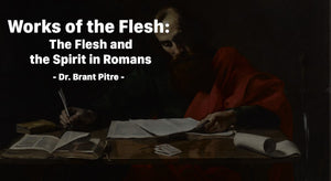 Works of the Flesh:  The Flesh and the Spirit in Romans