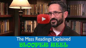 The Mass Readings Explained: Blooper Reel