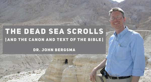 Dead Sea Scrolls and the Canon and Text of the Bible